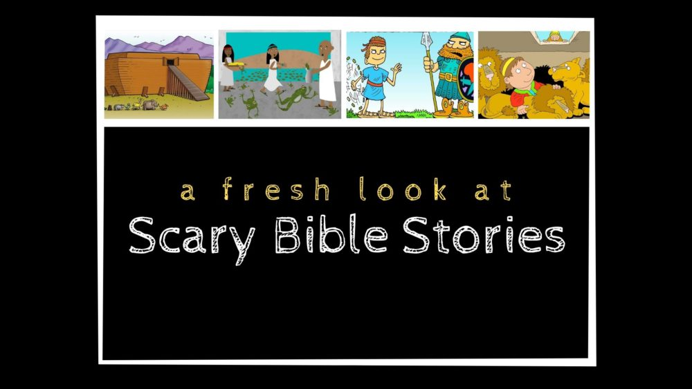 A Fresh Look at Scary Bible Stories