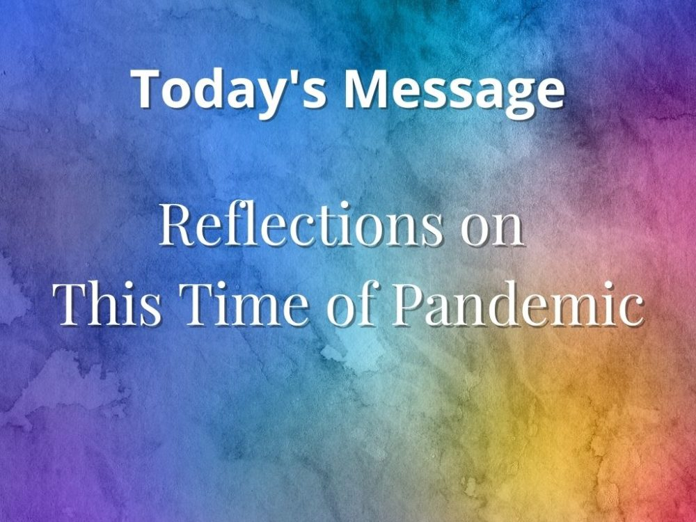 Reflections on This Time of Pandemic